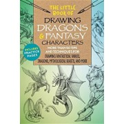The Little Book of Drawing Dragons & Fantasy Characters: More Than 50 Tips and Techniques for Drawing Fantastical Fairies, Dragons, Mythological Beast, Paperback/Michael Dobrzycki