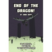 End of the Dragon!: An Unofficial Minecraft Story For Early Readers, Paperback/Anna Kopp