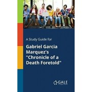 A Study Guide for Gabriel Garcia Marquez's Chronicle of a Death Foretold, Paperback/Cengage Learning Gale