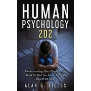 Human Psychology 202: Understanding How People Really Think So That You Know How to Deal with Them, Paperback/Alan G. Fields
