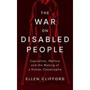 War on Disabled People. Capitalism, Welfare and the Making of a Human Catastrophe, Paperback/Ellen Clifford