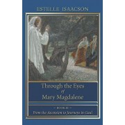 Through the Eyes of Mary Magdalene: From the Ascension to Journeys in Gaul, Paperback/Estelle Isaacson