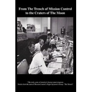From the Trench of Mission Control to the Craters of the Moon: The Early Years of America's Human Space Program: Stories from the Men of Mission Contr, Paperback/The Trench Team