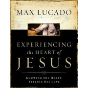 Experiencing the Heart of Jesus Workbook: Knowing His Heart, Feeling His Love, Paperback/Max Lucado