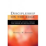 Discipleship on the Edge: An Expository Journey Through the Book of Revelation, Paperback/Darrell W. Johnson