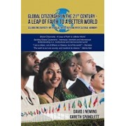 Global Citizenship in the 21st Century - A Leap of Faith to a Better World: Celebrating Diversity, Inter Racial, Inter Faith and Inter Cultural Harmon, Paperback/David J. Newing