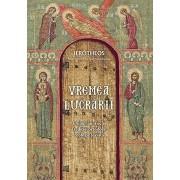 Vremea lucrarii. Chipul launtric al Traditiei ortodoxe: teologie si viata/Hierotheos Vlacho