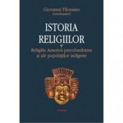 Istoria religiilor. Religiile Americii precolumbiene si ale populatiilor indigene. Vol. V