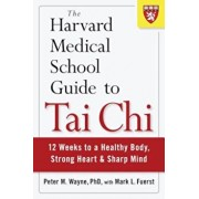 The Harvard Medical School Guide to Tai Chi: 12 Weeks to a Healthy Body, Strong Heart, and Sharp Mind, Paperback/Peter Wayne