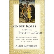 Gender Roles and the People of God: Rethinking What We Were Taught about Men and Women in the Church, Paperback
