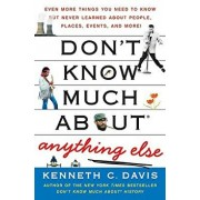 Don't Know Much about Anything Else: Even More Things You Need to Know But Never Learned about People, Places, Events, and More!, Paperback/Kenneth C. Davis