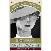 Weekend with Death: A Golden Age Mystery, Paperback/Patricia Wentworth