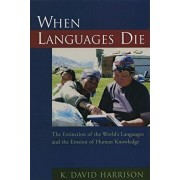 When Languages Die: The Extinction of the World's Languages and the Erosion of Human Knowledge, Paperback/K. David Harrison