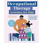 Occupational Therapy Activities for Kids: 100 Fun Games and Exercises to Build Skills, Paperback/Heather, Otd Otr/L Hpcs Ajzenman