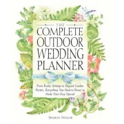 The Complete Outdoor Wedding Planner: From Rustic Settings to Elegant Garden Parties, Everything You Need to Know to Make Your Day Special, Paperback