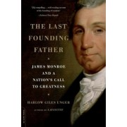 The Last Founding Father: James Monroe and a Nation's Call to Greatness, Paperback
