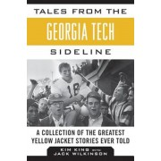 Tales from the Georgia Tech Sideline: A Collection of the Greatest Yellow Jacket Stories Ever Told, Hardcover