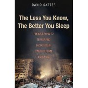 The Less You Know the Better You Sleep Russias Road to Terror and Dictatorship under Eltsine and Putin par David Satter