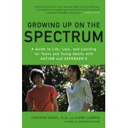 Growing Up on the Spectrum: A Guide to Life, Love, and Learning for Teens and Young Adults with Autism and Asperger's, Paperback