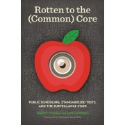 Rotten to the (Common) Core: Public Schooling, Standardized Tests, and the Surveillance State, Paperback