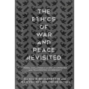 The Ethics of War and Peace Revisited: Moral Challenges in an Era of Contested and Fragmented Sovereignty
