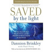 Saved by the Light: The True Story of a Man Who Died Twice and the Profound Revelations He Received, Paperback/Dannion Brinkley