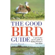 The Good Bird Guide: A Species-by-Species Guide to ...