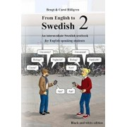 From English to Swedish 2: An Intermediate Swedish Textbook for English Speaking Students (Black and White Edition), Paperback/Bengt Hallgren