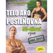 Telo ako posilňovňa - 90-dňová výzva pre ženy(Mark Lauren)