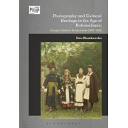 Photography and Cultural Heritage in the Age of Nationalisms. Europe's Eastern Borderlands (1867 1945), Hardback/Ewa Manikowska