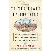 To the Heart of the Nile: Lady Florence Baker and the Exploration of Central Africa, Paperback/Pat Shipman