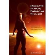 Facing the Shadow, Embracing the Light: A Journey of Spirit Retrieval and Awakening, Paperback/Niara Terela Isley