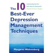 The 10 Best-Ever Depression Management Techniques: Understanding How Your Brain Makes You Depressed and What You Can Do to Change It, Paperback