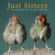 Just Sisters: You Mess with Her, You Mess with Me, Hardcover/Bonnie Louise Kuchler