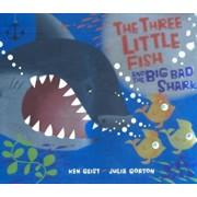 The Three Little Fish and the Big Bad Shark, Hardcover/Ken Geist