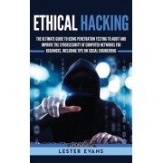 Ethical Hacking: The Ultimate Guide to Using Penetration Testing to Audit and Improve the Cybersecurity of Computer Networks for Beginn, Hardcover/Lester Evans