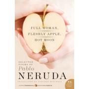 Full Woman, Fleshly Apple, Hot Moon: Selected Poems of Pablo Neruda, Paperback
