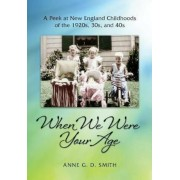 When We Were Your Age: A Peek at New England Childhoods of the 1920s, 30s, and 40s, Paperback