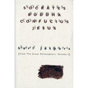 Socrates, Buddha, Confucius, Jesus: From the Great Philosophers, Volume I, Paperback/Karl Jaspers