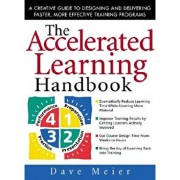 The Accelerated Learning Handbook: A Creative Guide to Designing and Delivering Faster, More Effective Training Programs, Hardcover/Dave Meier
