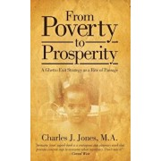 From Poverty to Prosperity: A Ghetto Exit Strategy as a Rite of Passage, Paperback/Charles J. Jones