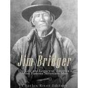 Jim Bridger: The Life and Legacy of America's Most Famous Mountain Man, Paperback/Charles River Editors