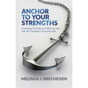 Anchor to Your Strengths: Combining the Science of Who You Are with the Chemistry of Essential Oils, Paperback