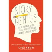 Story Genius: How to Use Brain Science to Go Beyond Outlining and Write a Riveting Novel (Before You Waste Three Years Writing 327 P, Paperback