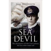 Sea Devil - The Adventures of Count Felix von Luckner, the Last Raider under Sail (Jefferson Sam)(Cartonat) (9781472827883)