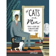 Of Cats and Men: Profiles of History's Great Cat-Loving Artists, Writers, Thinkers, and Statesmen, Hardcover/Sam Kalda