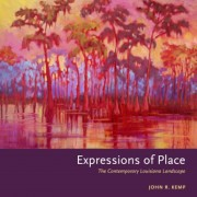 Expressions of Place: The Contemporary Louisiana Landscape, Hardcover