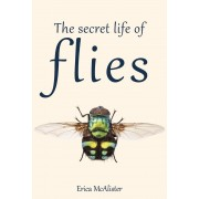 The Secret Life of Flies, Hardcover