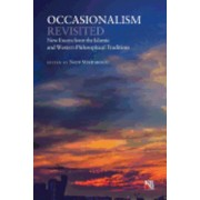 Occasionalism Revisited: New Essays from the Islamic and Western Philosophical Traditions, Paperback