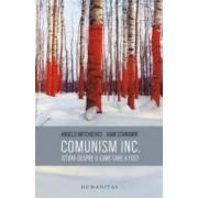 Comunism INC. Istorii despre o lume care a fost - Angelo Mitchievici Ioan Stanomir
